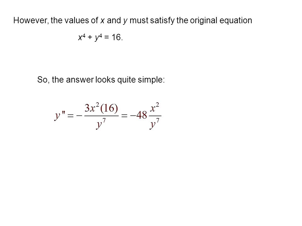 However, the values of x and y must satisfy the original equation x 4 + y 4 = 16. So, the answer looks quite simple: