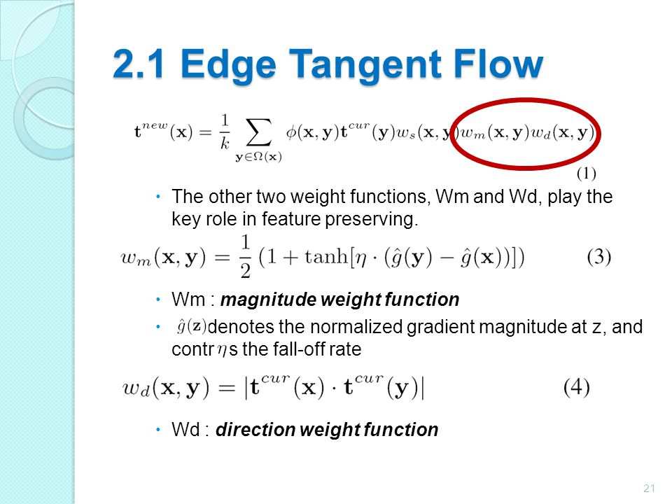 2.1 Edge Tangent Flow  The other two weight functions, Wm and Wd, play the key role in feature preserving.