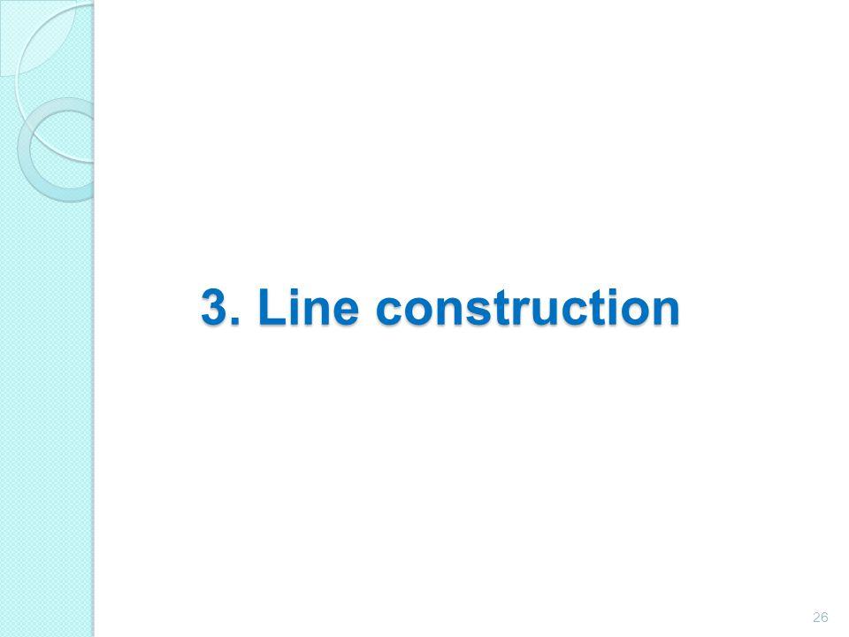 26 3. Line construction