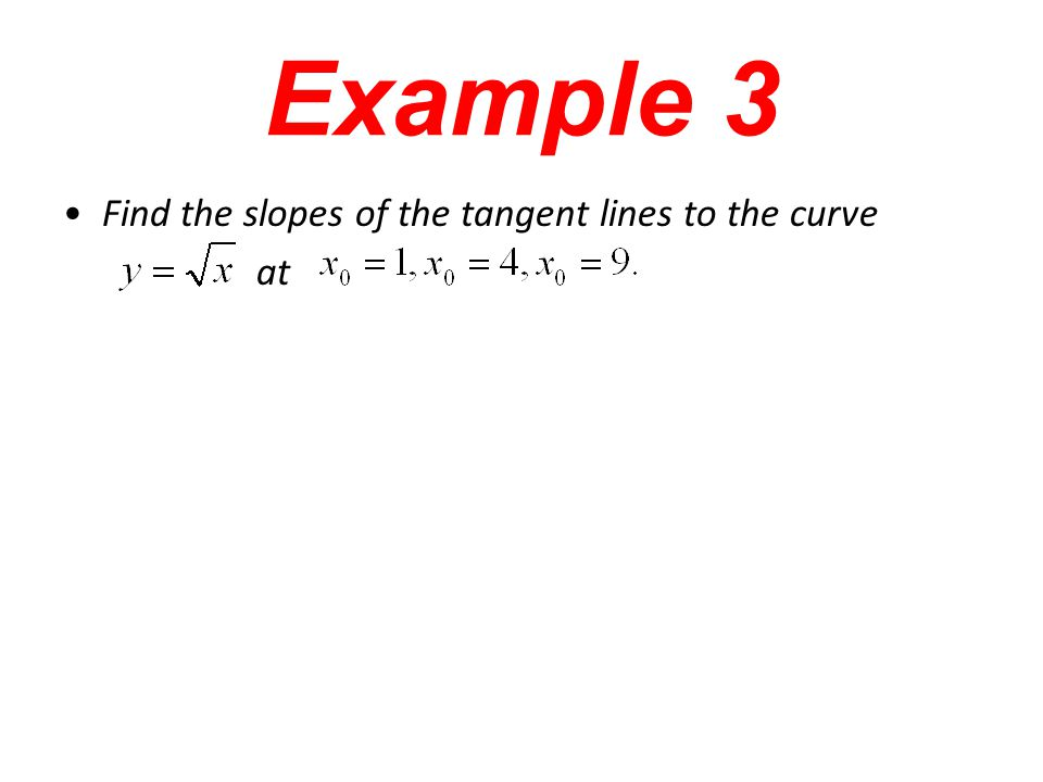 Example 3 Find the slopes of the tangent lines to the curve at