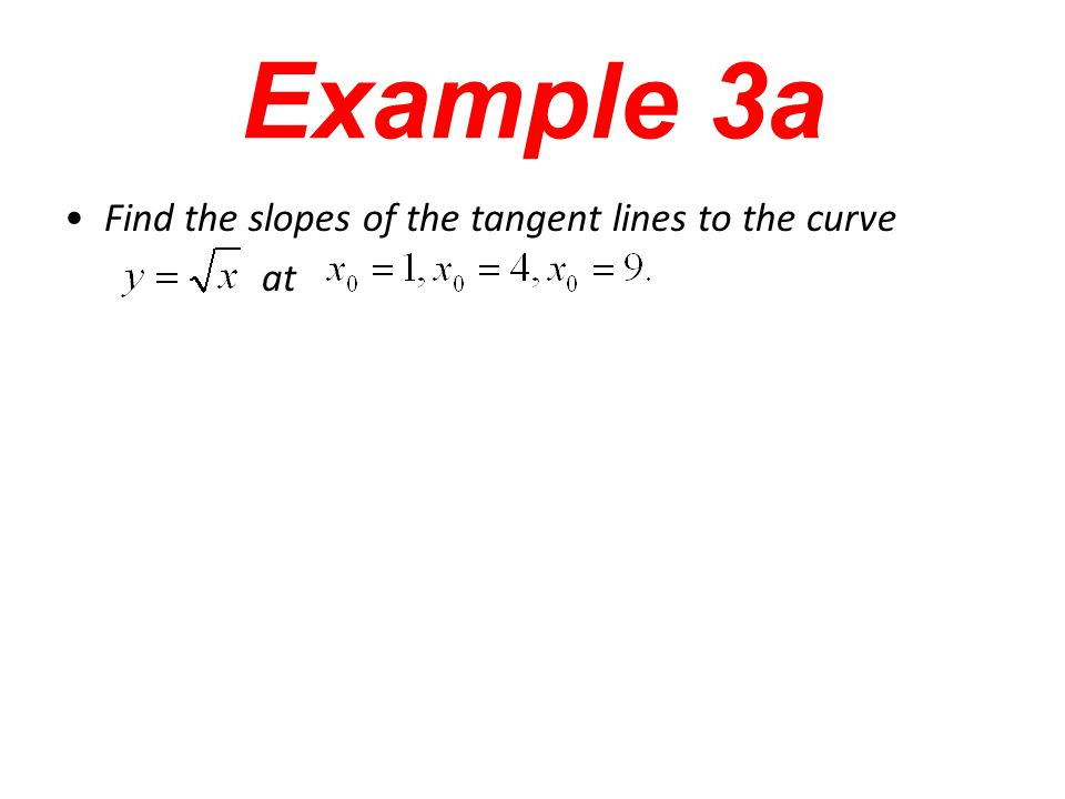 Example 3a Find the slopes of the tangent lines to the curve at
