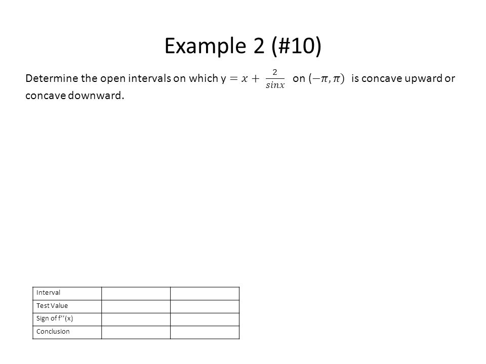 Example 2 (#10) Interval Test Value Sign of f''(x) Conclusion