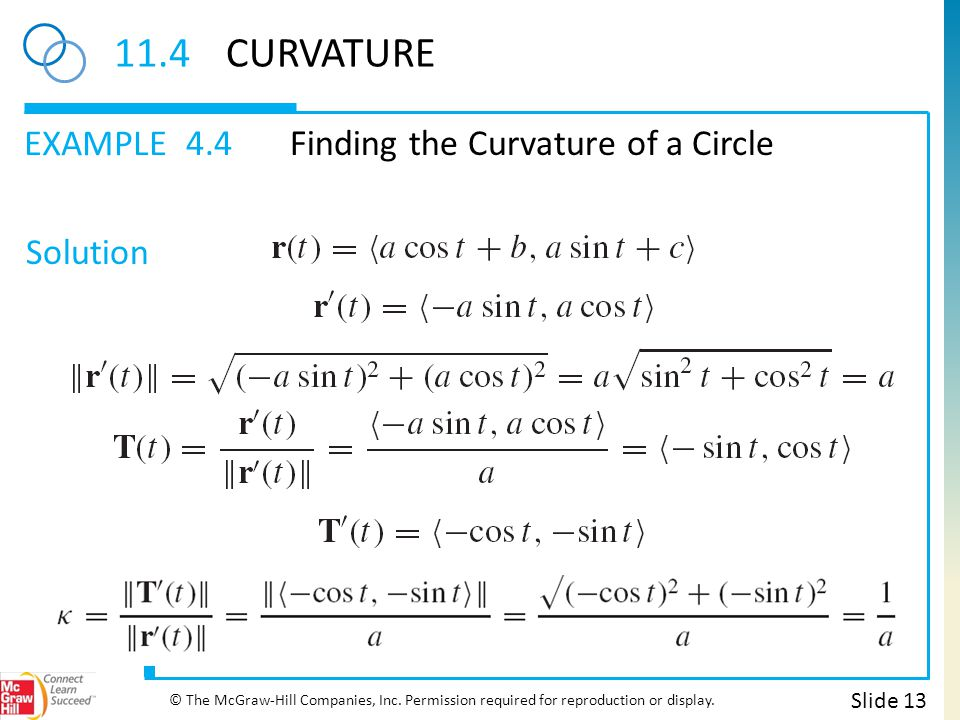 EXAMPLE Solution 11.4CURVATURE 4.4Finding the Curvature of a Circle Slide 13 © The McGraw-Hill Companies, Inc. Permission required for reproduction or