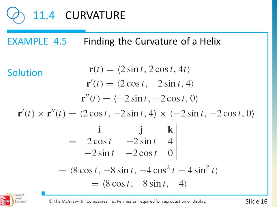 EXAMPLE Solution 11.4CURVATURE 4.5Finding the Curvature of a Helix Slide 16 © The McGraw-Hill Companies, Inc.