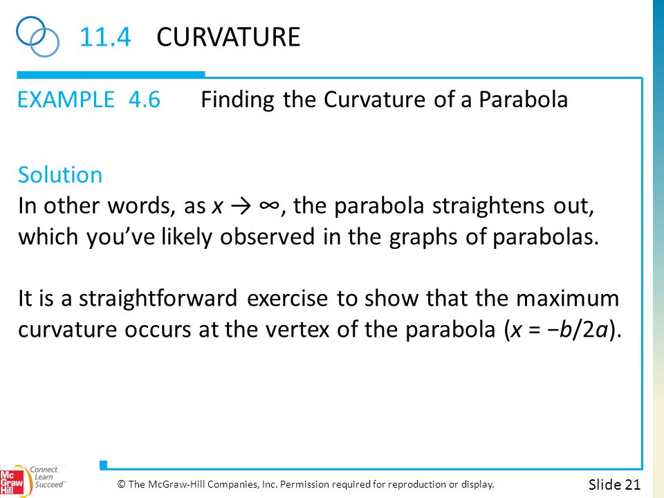 EXAMPLE Solution 11.4CURVATURE 4.6Finding the Curvature of a Parabola Slide 21 © The McGraw-Hill Companies, Inc.