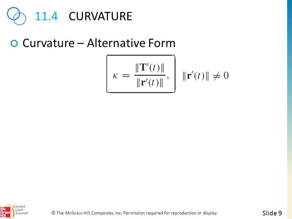 11.4CURVATURE Curvature – Alternative Form Slide 9 © The McGraw-Hill Companies, Inc. Permission required for reproduction or display.
