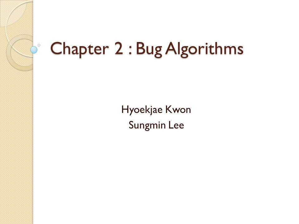 Chapter 2 : Bug Algorithms Hyoekjae Kwon Sungmin Lee