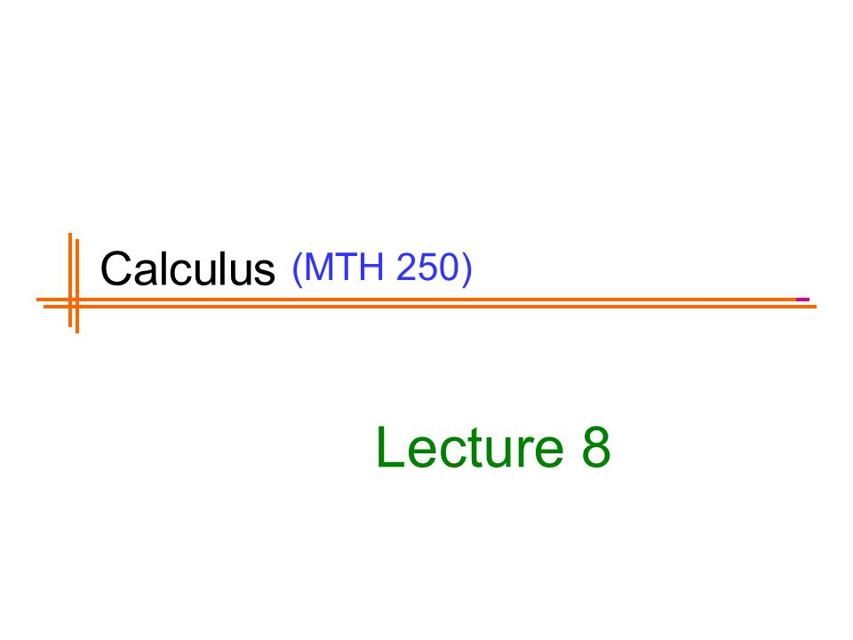 (MTH 250) Lecture 8 Calculus
