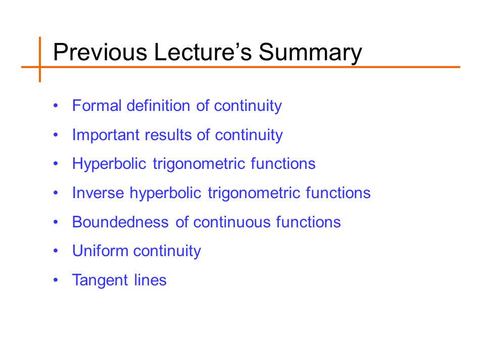 Today's Lecture Tangent lines: Recalls Introduction to derivatives Derivatives as rate of change Differentiability and continuity Non-differentiable functions Some useful derivatives