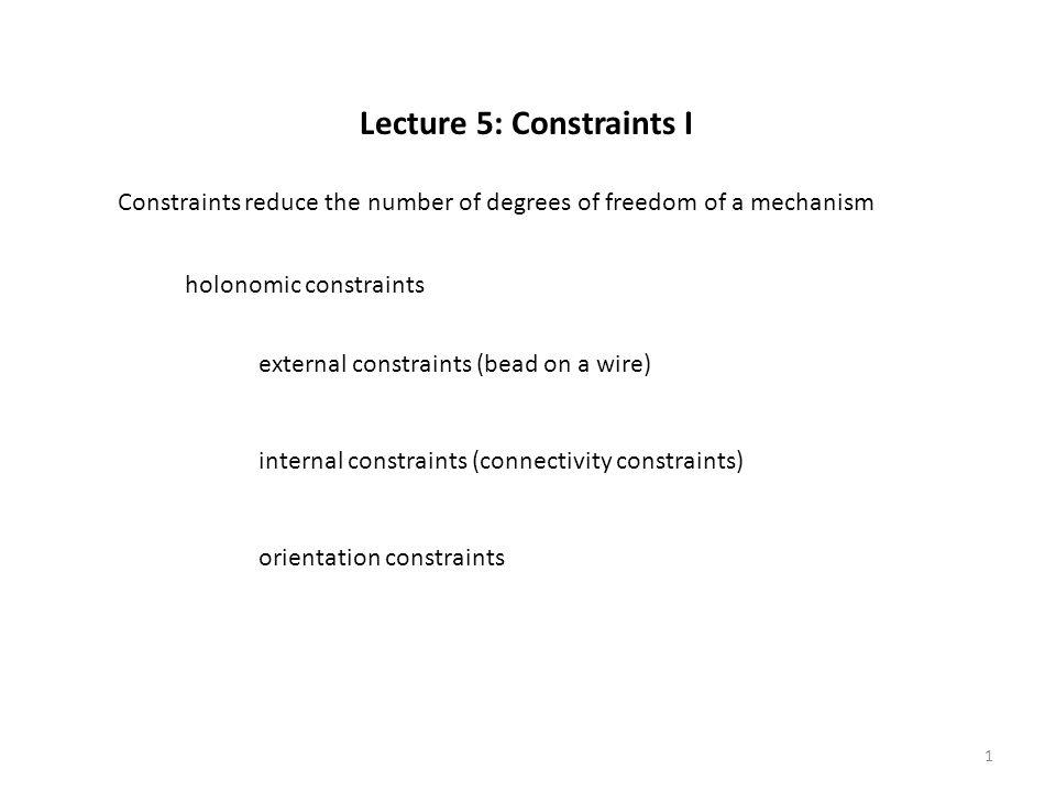Lecture 5: Constraints I holonomic constraints external constraints (bead on a wire) internal constraints (connectivity constraints) orientation const