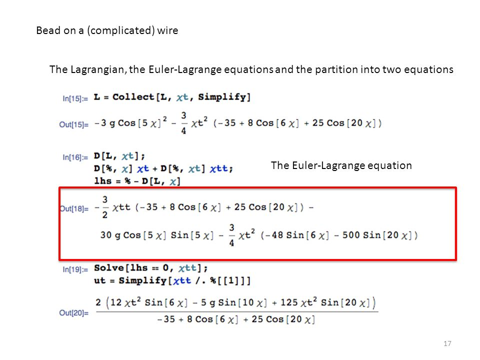 17 Bead on a (complicated) wire The Lagrangian, the Euler-Lagrange equations and the partition into two equations The Euler-Lagrange equation
