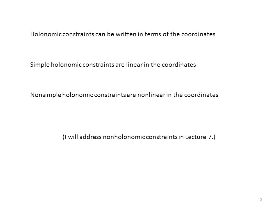 Holonomic constraints can be written in terms of the coordinates Simple holonomic constraints are linear in the coordinates Nonsimple holonomic constr