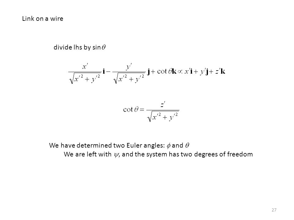 27 Link on a wire divide lhs by sin  We have determined two Euler angles:  and  We are left with , and the system has two degrees of freedom