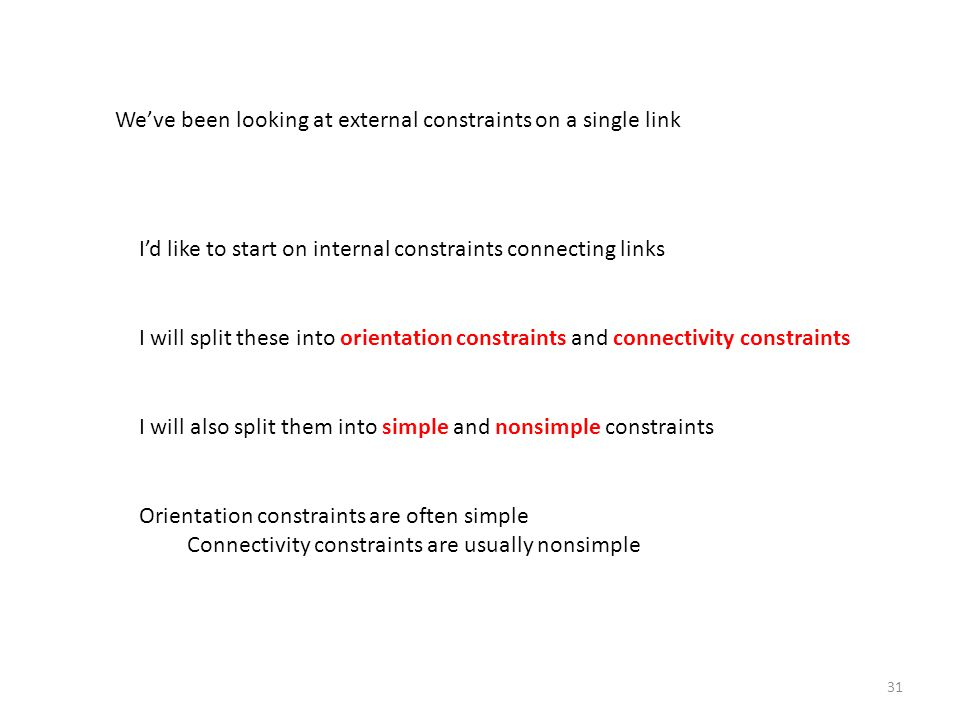 31 We've been looking at external constraints on a single link I'd like to start on internal constraints connecting links I will split these into orie