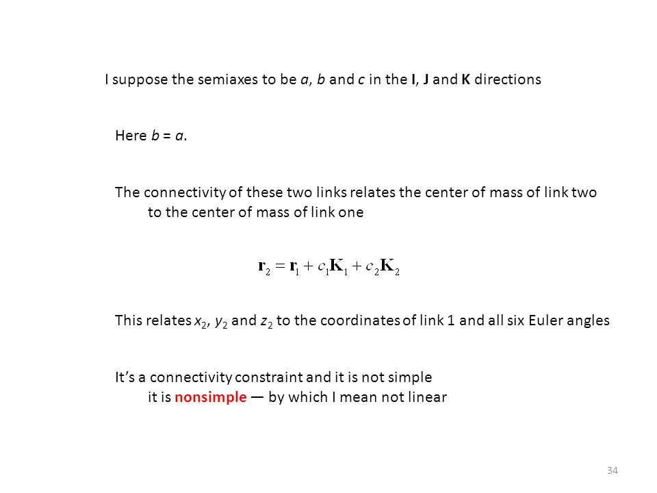 34 I suppose the semiaxes to be a, b and c in the I, J and K directions Here b = a. The connectivity of these two links relates the center of mass of
