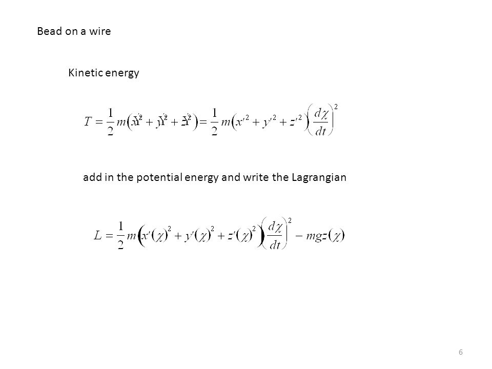 6 Bead on a wire Kinetic energy add in the potential energy and write the Lagrangian