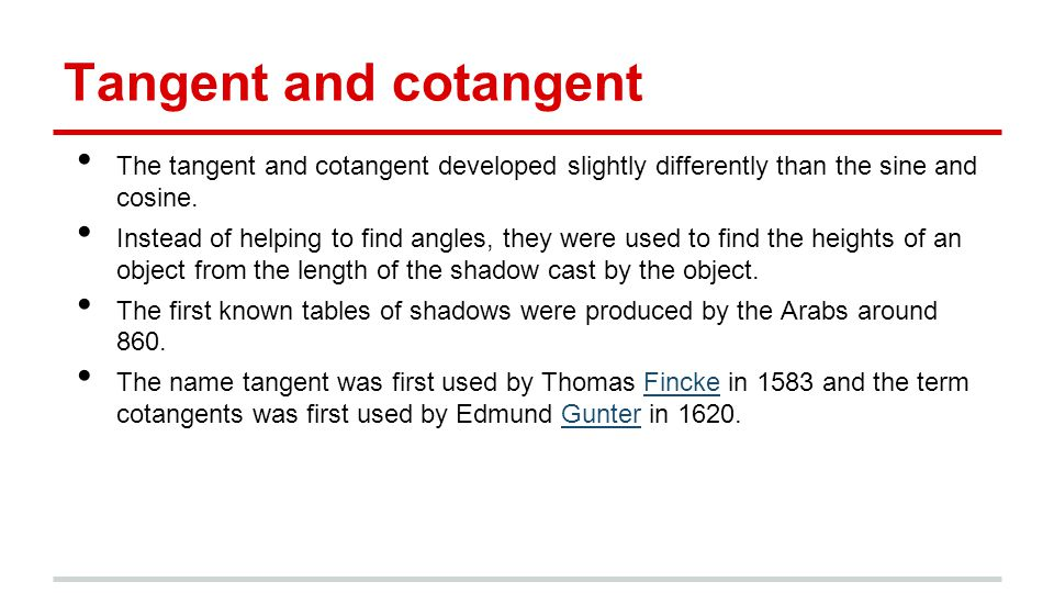 Tangent and cotangent The tangent and cotangent developed slightly differently than the sine and cosine.