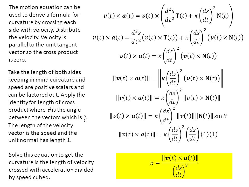 The motion equation can be used to derive a formula for curvature by crossing each side with velocity.
