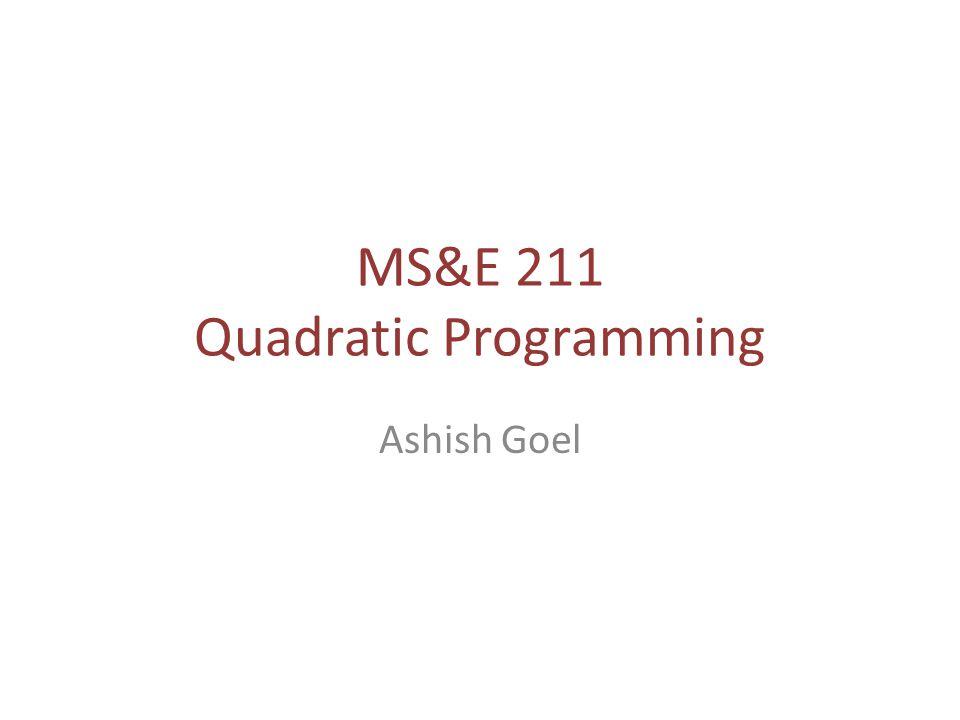 MS&E 211 Quadratic Programming Ashish Goel