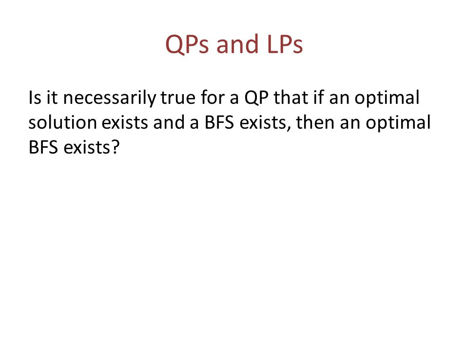 QPs and LPs Is it necessarily true for a QP that if an optimal solution exists and a BFS exists, then an optimal BFS exists
