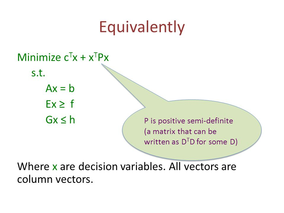 Equivalently Minimize c T x + x T Px s.t. Ax = b Ex ≥ f Gx ≤ h Where x are decision variables.