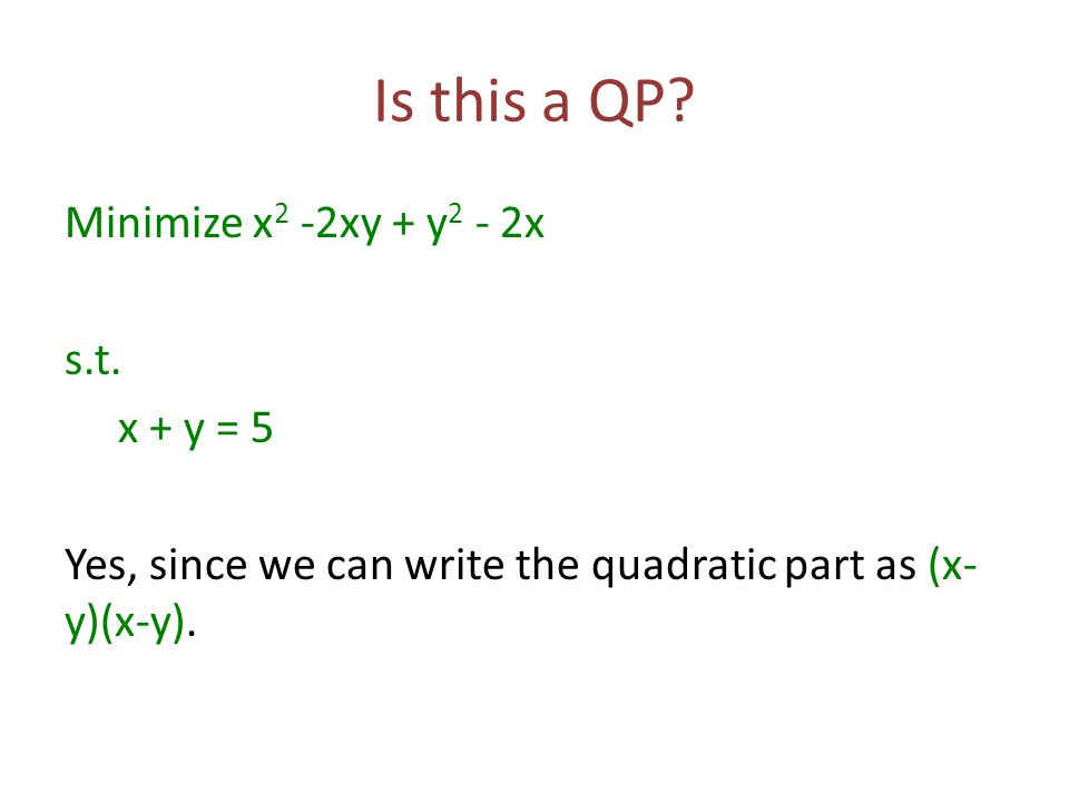 Is this a QP. Minimize x 2 -2xy + y 2 - 2x s.t.