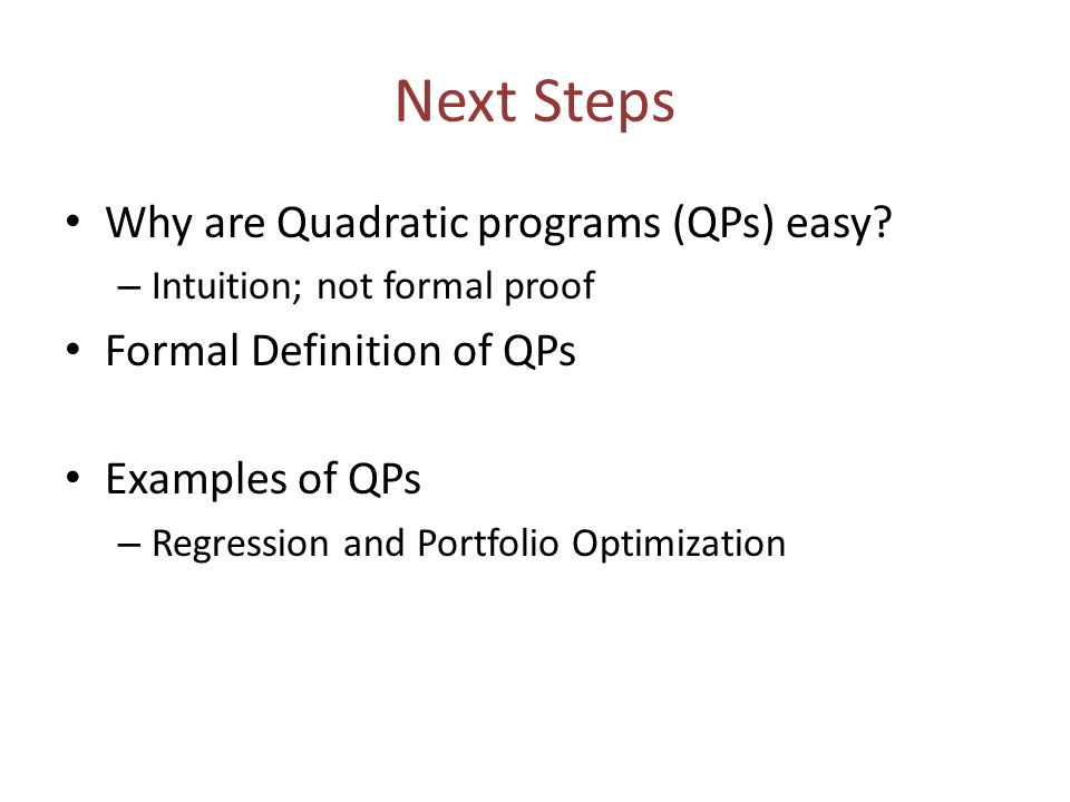 Next Steps Why are Quadratic programs (QPs) easy.
