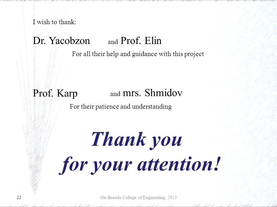 22 Thank you for your attention. Ort Braude College of Engineering, 2013 I wish to thank: and Prof.