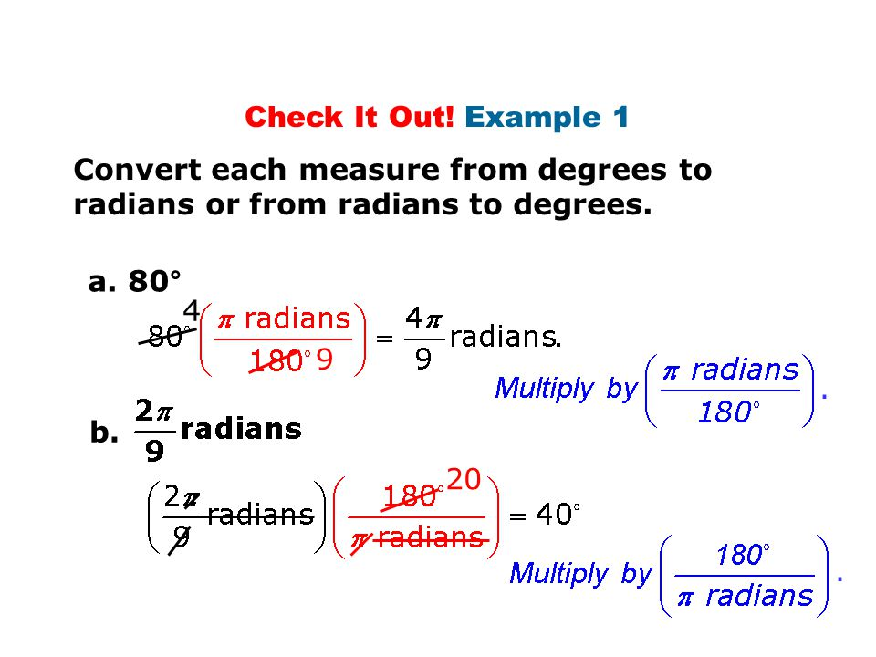 Check It Out! Example 1 Convert each measure from degrees to radians or from radians to degrees. a. 80° b... 4 9 20