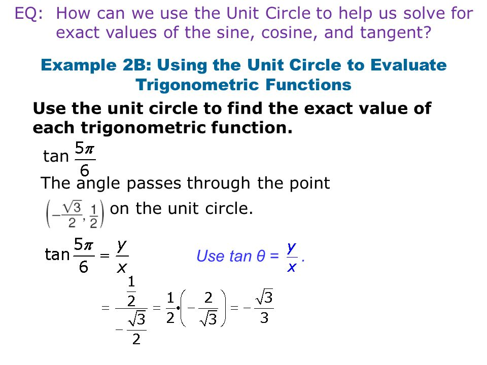 tan Example 2B: Using the Unit Circle to Evaluate Trigonometric Functions Use the unit circle to find the exact value of each trigonometric function.
