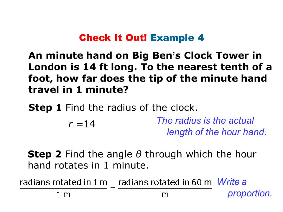 Check It Out! Example 4 An minute hand on Big Ben ' s Clock Tower in London is 14 ft long. To the nearest tenth of a foot, how far does the tip of the