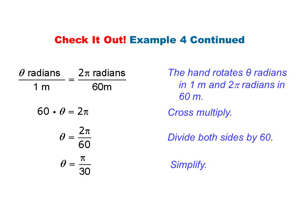 The hand rotates θ radians in 1 m and 2  radians in 60 m. Simplify. Divide both sides by 60. Cross multiply. Check It Out! Example 4 Continued
