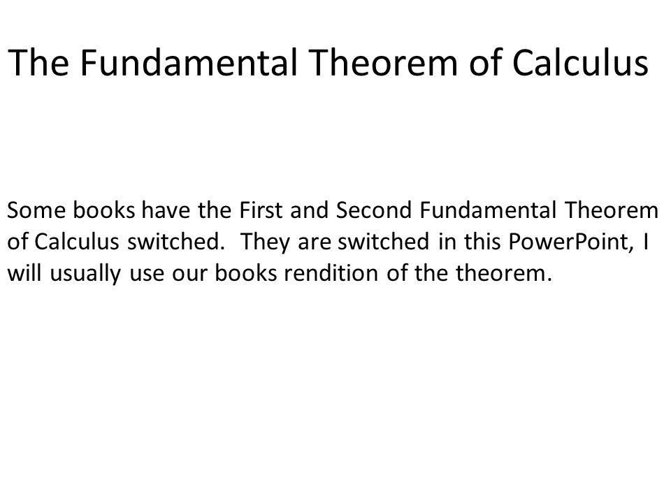 Fundamental Theorem of Calculus Let f be a continuous function on [a, b].