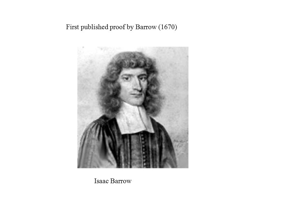 First published proof by Barrow (1670) Isaac Barrow