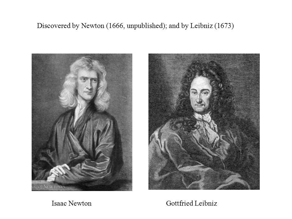 Discovered by Newton (1666, unpublished); and by Leibniz (1673) Isaac NewtonGottfried Leibniz