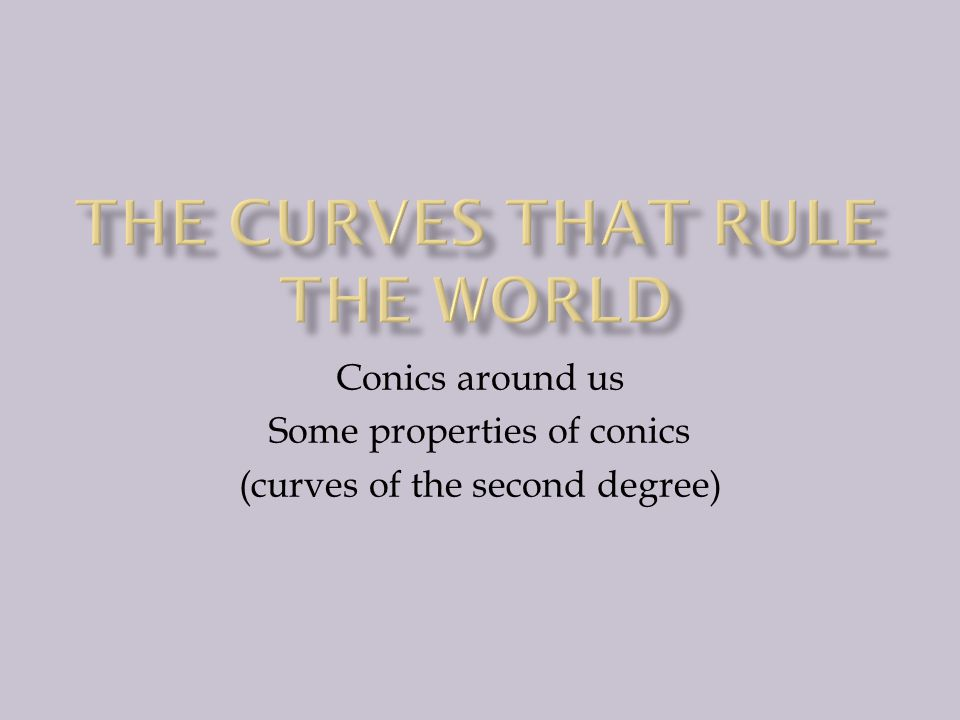 Conics around us Some properties of conics (curves of the second degree)