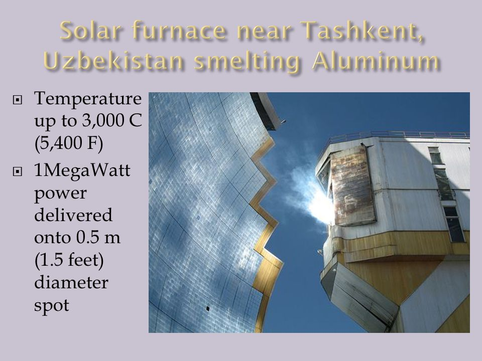  Temperature up to 3,000 C (5,400 F)  1MegaWatt power delivered onto 0.5 m (1.5 feet) diameter spot