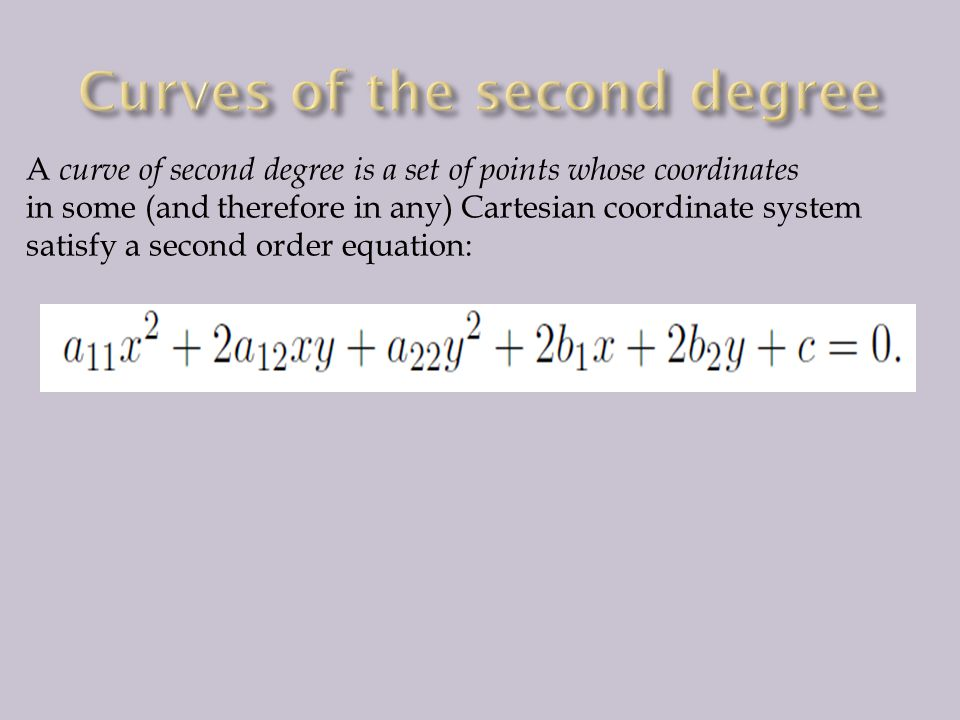 A curve of second degree is a set of points whose coordinates in some (and therefore in any) Cartesian coordinate system satisfy a second order equation: