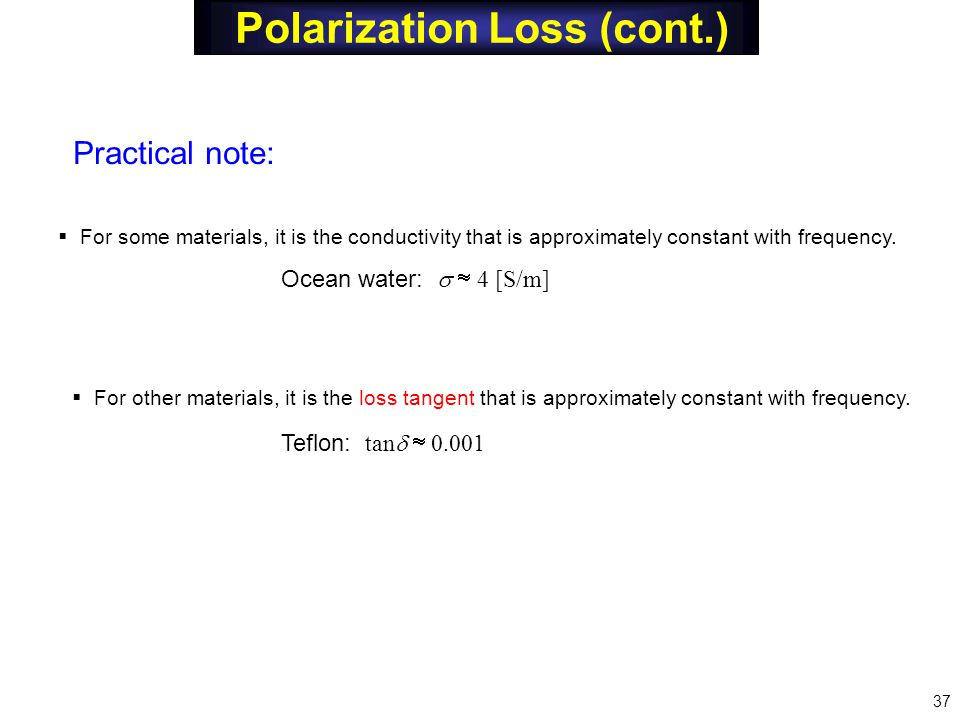 Polarization Loss (cont.) Practical note: 37  For some materials, it is the conductivity that is approximately constant with frequency.