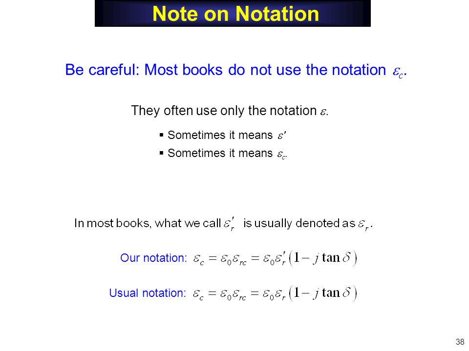 Note on Notation 38 They often use only the notation .
