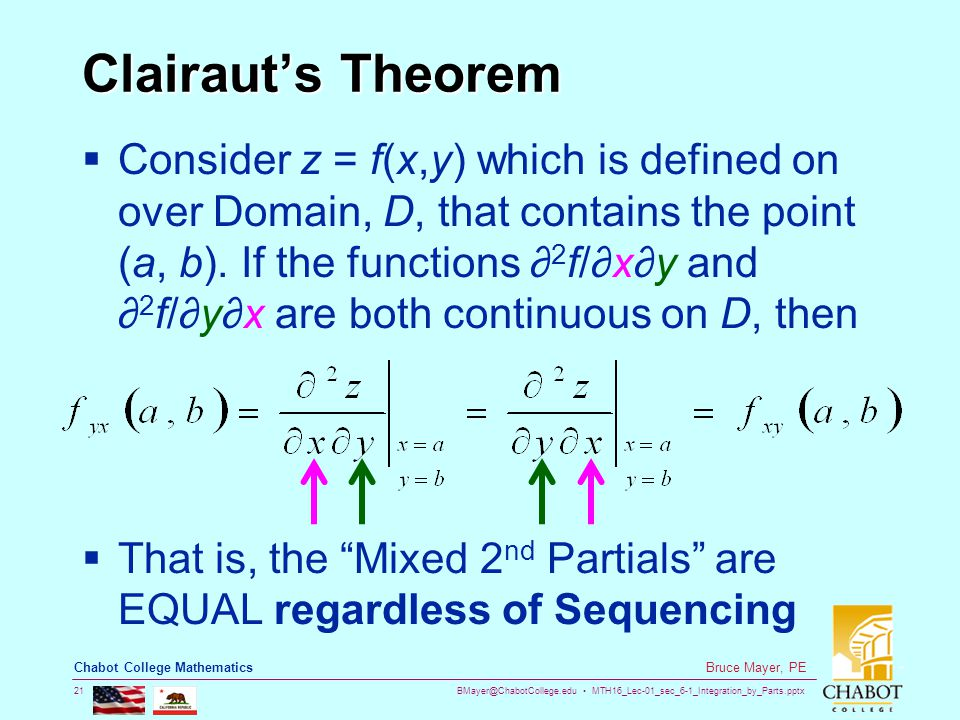 BMayer@ChabotCollege.edu MTH16_Lec-01_sec_6-1_Integration_by_Parts.pptx 21 Bruce Mayer, PE Chabot College Mathematics Clairaut's Theorem  Consider z = f(x,y) which is defined on over Domain, D, that contains the point (a, b).