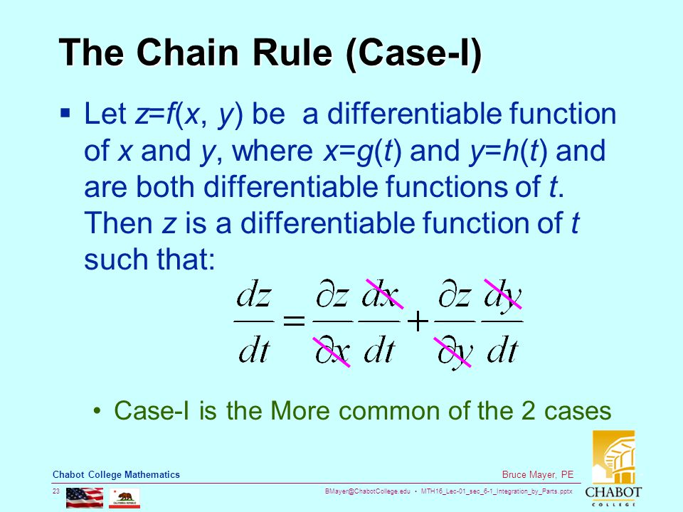 BMayer@ChabotCollege.edu MTH16_Lec-01_sec_6-1_Integration_by_Parts.pptx 23 Bruce Mayer, PE Chabot College Mathematics The Chain Rule (Case-I)  Let z=f(x, y) be a differentiable function of x and y, where x=g(t) and y=h(t) and are both differentiable functions of t.