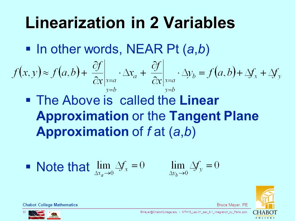 BMayer@ChabotCollege.edu MTH16_Lec-01_sec_6-1_Integration_by_Parts.pptx 30 Bruce Mayer, PE Chabot College Mathematics Linearization in 2 Variables  In other words, NEAR Pt (a,b)  The Above is called the Linear Approximation or the Tangent Plane Approximation of f at (a,b)  Note that