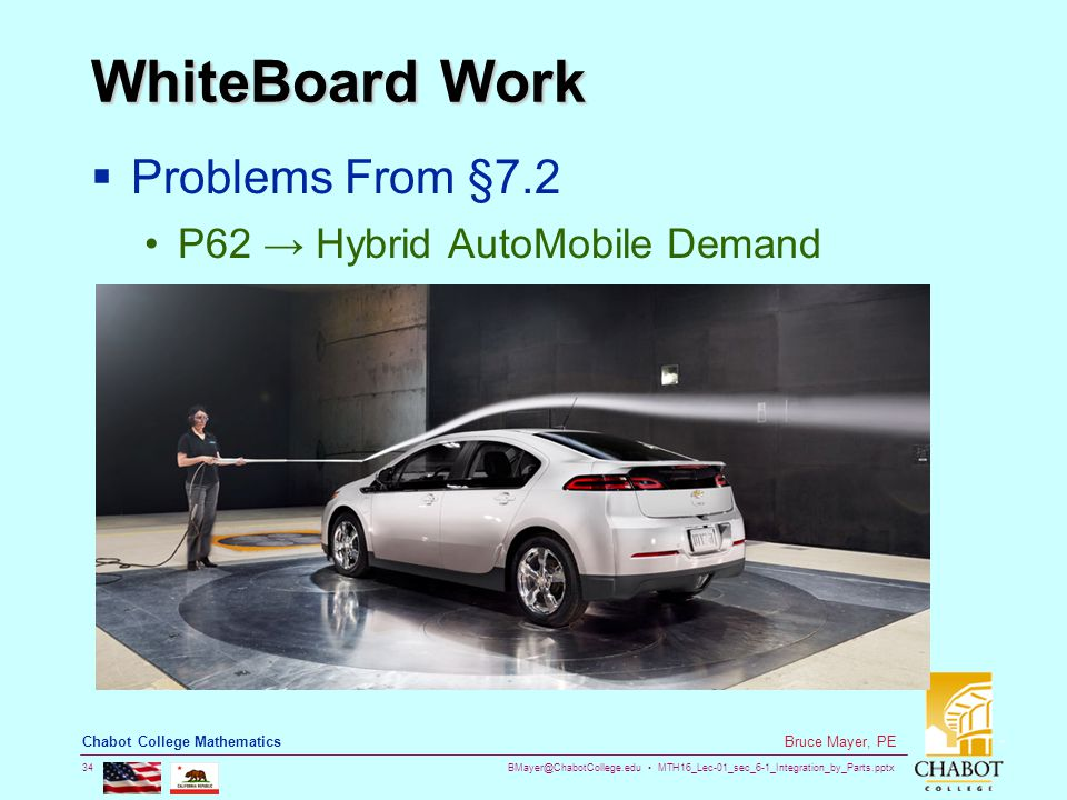 BMayer@ChabotCollege.edu MTH16_Lec-01_sec_6-1_Integration_by_Parts.pptx 34 Bruce Mayer, PE Chabot College Mathematics WhiteBoard Work  Problems From §7.2 P62 → Hybrid AutoMobile Demand