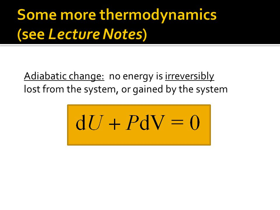 Adiabatic change: no energy is irreversibly lost from the system, or gained by the system