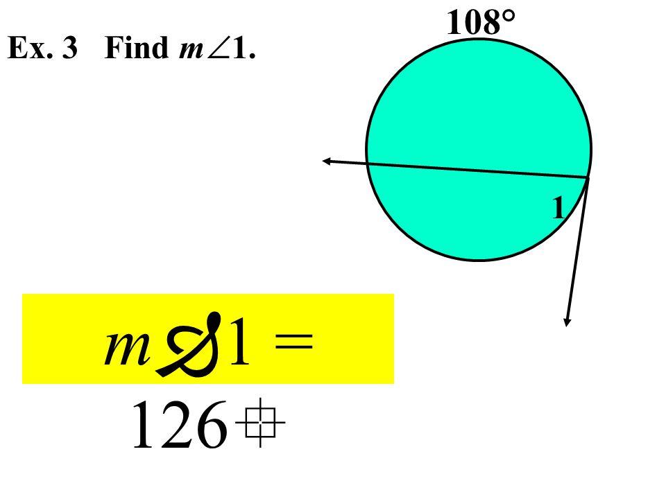 Ex. 3 Find m  1. 108° 1 m  1 = 126 