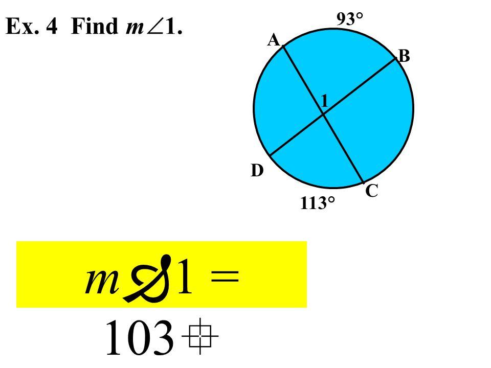 Ex. 4 Find m  1. A B C D 1 93° 113° m  1 = 103 