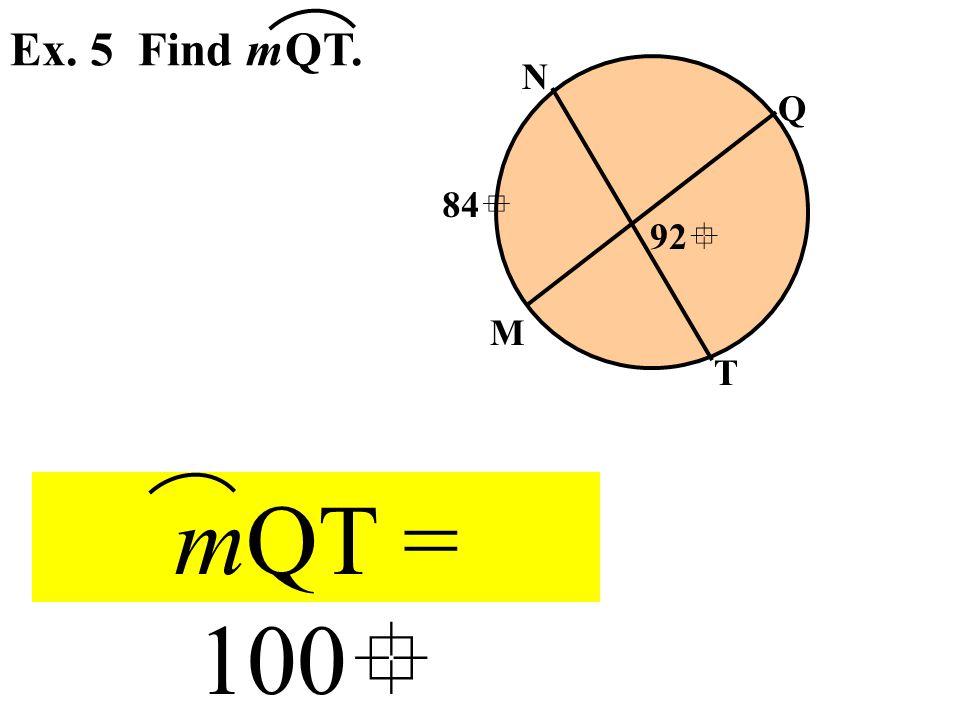 Ex. 5 Find mQT. N Q T M 92  84  mQT = 100 