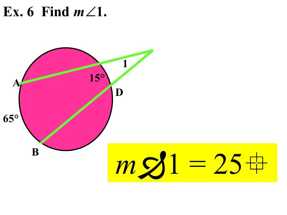 A B D 1 Ex. 6 Find m  1. 65° 15° m  1 = 25 