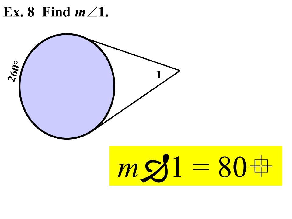 1 Ex. 8 Find m  1. 260° m  1 = 80 